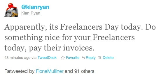 Apparently, its Freelancers Day today. Do something nice for your Freelancers today, pay their invoices.